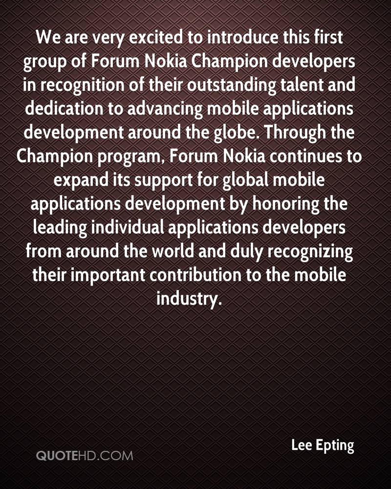 We are very excited to introduce this first group of Forum Nokia Champion developers in recognition of their outstanding talent and dedication to advancing mobile applications development around the globe. Through the Champion program, Forum Nokia continues to expand its support for global mobile applications development by honoring the leading individual applications developers from around the world and duly recognizing their important contribution to the mobile industry.