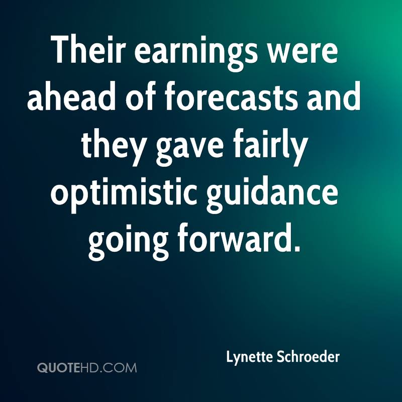 Their earnings were ahead of forecasts and they gave fairly optimistic guidance going forward.