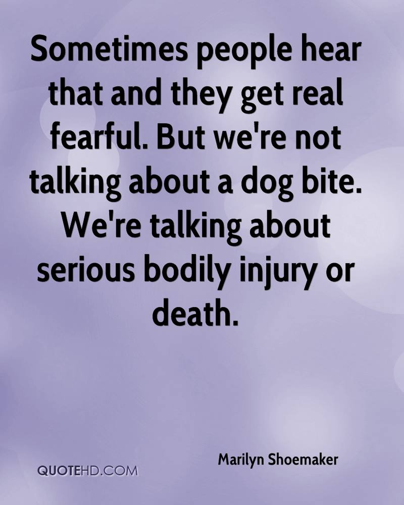 Sometimes people hear that and they get real fearful. But we're not talking about a dog bite. We're talking about serious bodily injury or death.