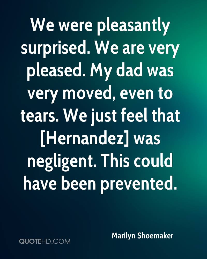 We were pleasantly surprised. We are very pleased. My dad was very moved, even to tears. We just feel that [Hernandez] was negligent. This could have been prevented.
