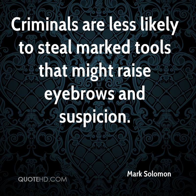 Criminals are less likely to steal marked tools that might raise eyebrows and suspicion.
