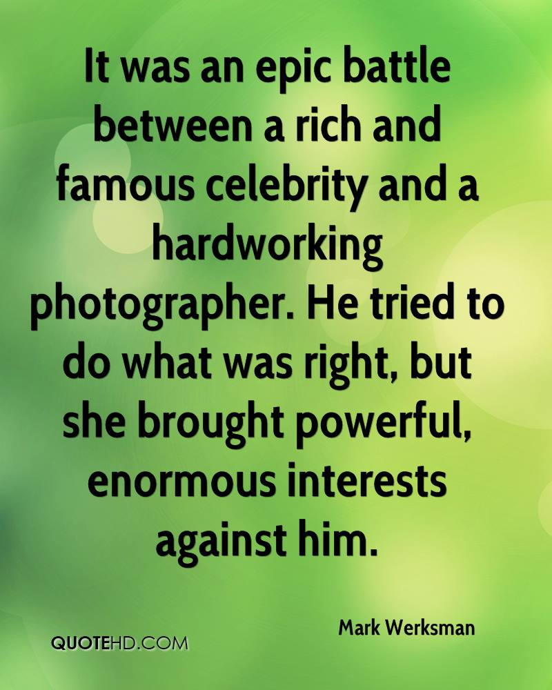 It was an epic battle between a rich and famous celebrity and a hardworking photographer. He tried to do what was right, but she brought powerful, enormous interests against him.