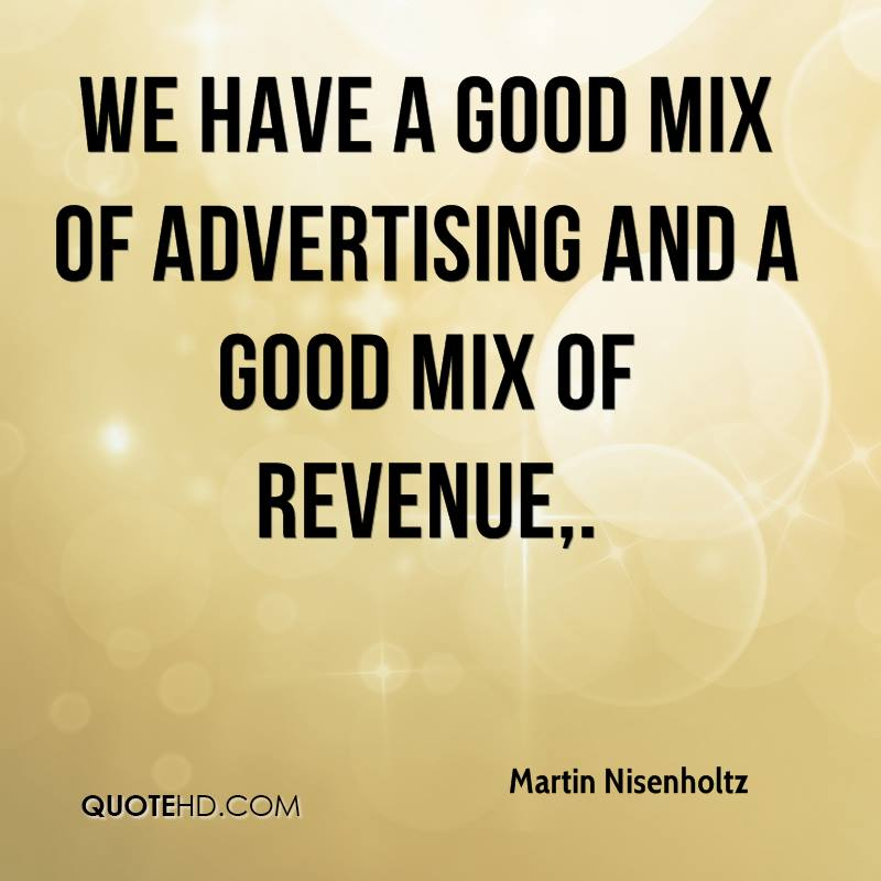 We have a good mix of advertising and a good mix of revenue.