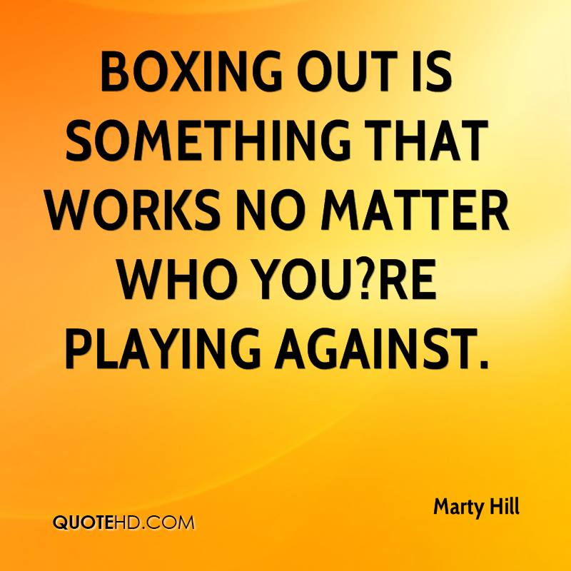 Boxing out is something that works no matter who you?re playing against.