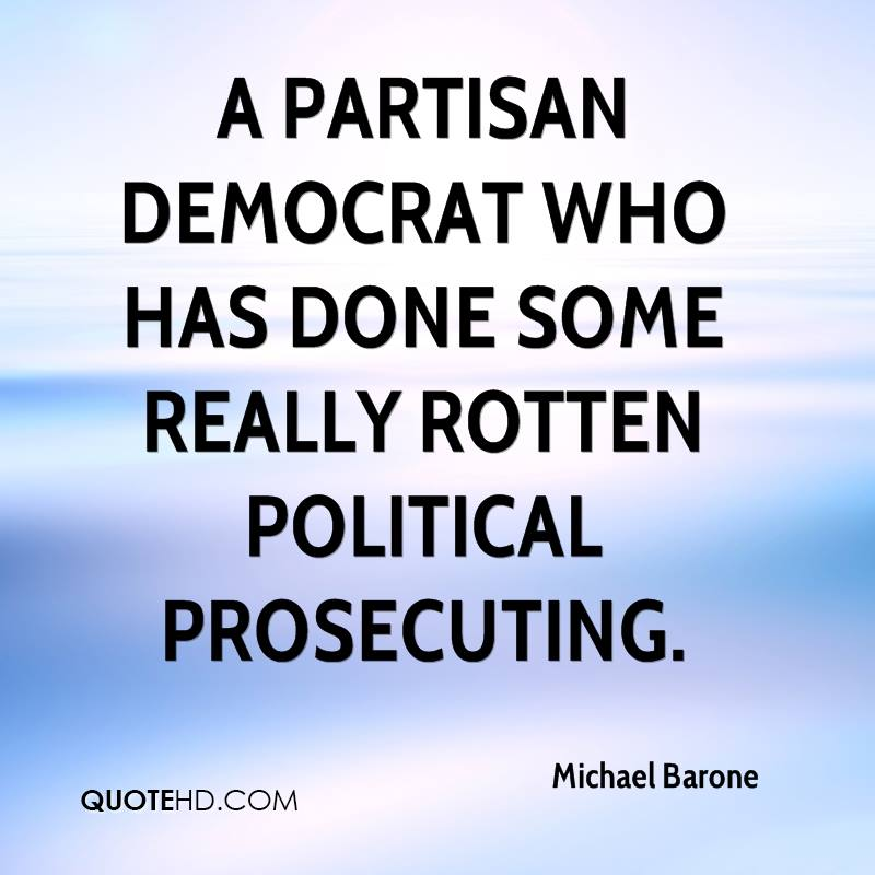 a partisan Democrat who has done some really rotten political prosecuting.