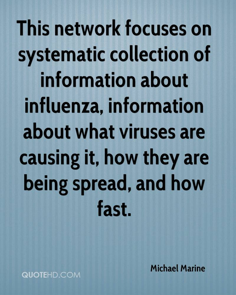 This network focuses on systematic collection of information about influenza, information about what viruses are causing it, how they are being spread, and how fast.