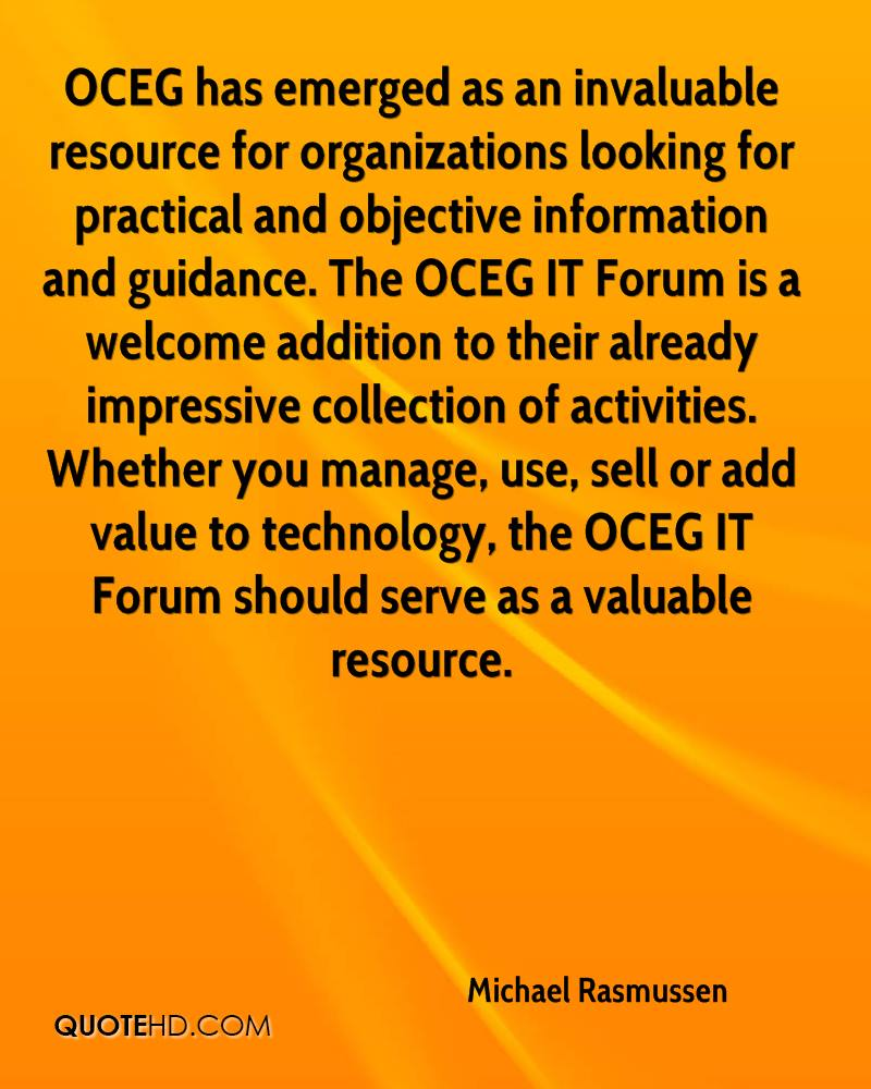 OCEG has emerged as an invaluable resource for organizations looking for practical and objective information and guidance. The OCEG IT Forum is a welcome addition to their already impressive collection of activities. Whether you manage, use, sell or add value to technology, the OCEG IT Forum should serve as a valuable resource.