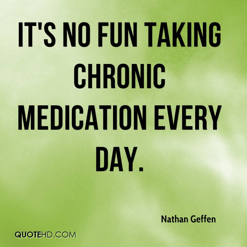 It's no fun taking chronic medication every day.