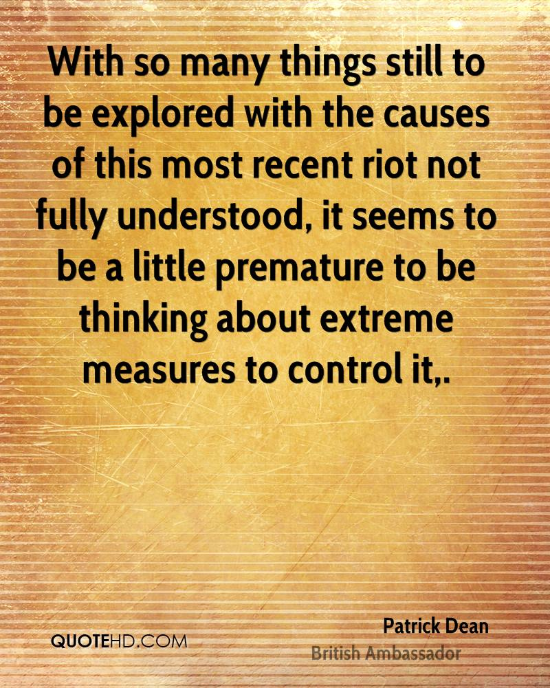 With so many things still to be explored with the causes of this most recent riot not fully understood, it seems to be a little premature to be thinking about extreme measures to control it.