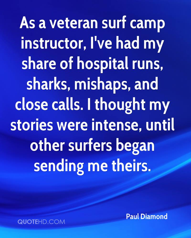 As a veteran surf camp instructor, I've had my share of hospital runs, sharks, mishaps, and close calls. I thought my stories were intense, until other surfers began sending me theirs.
