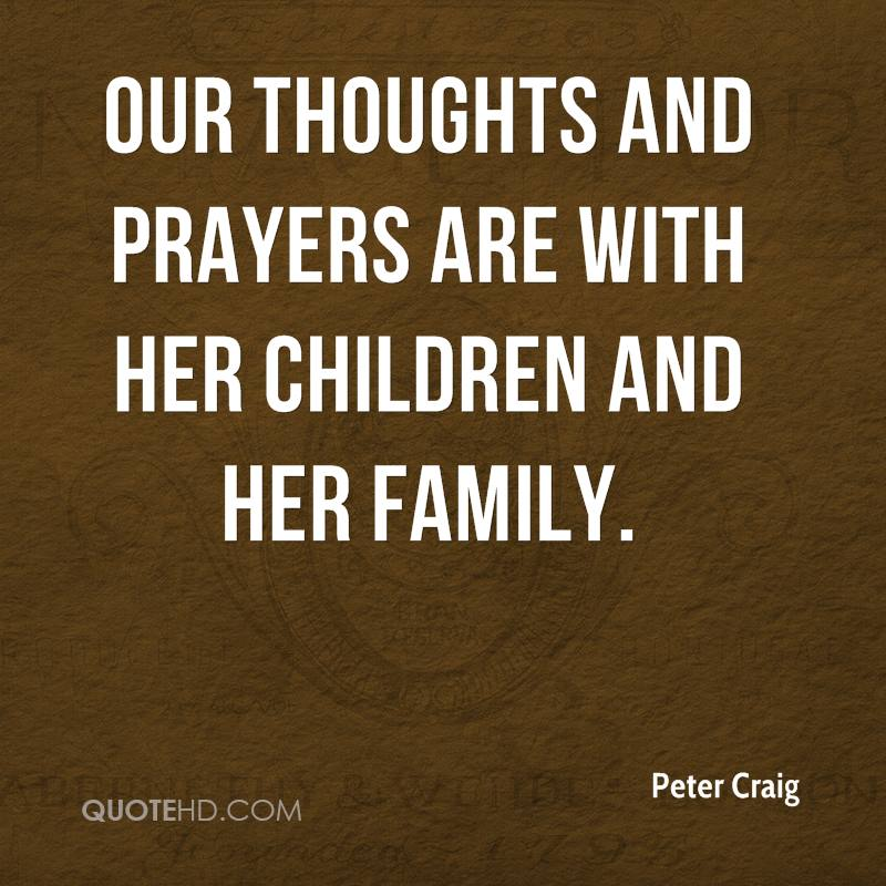 Our thoughts and prayers are with her children and her family.