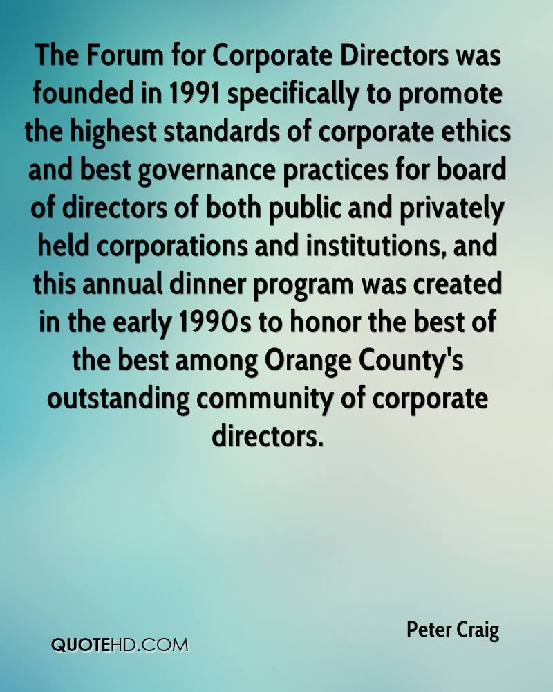 The Forum for Corporate Directors was founded in 1991 specifically to promote the highest standards of corporate ethics and best governance practices for board of directors of both public and privately held corporations and institutions, and this annual dinner program was created in the early 1990s to honor the best of the best among Orange County's outstanding community of corporate directors.