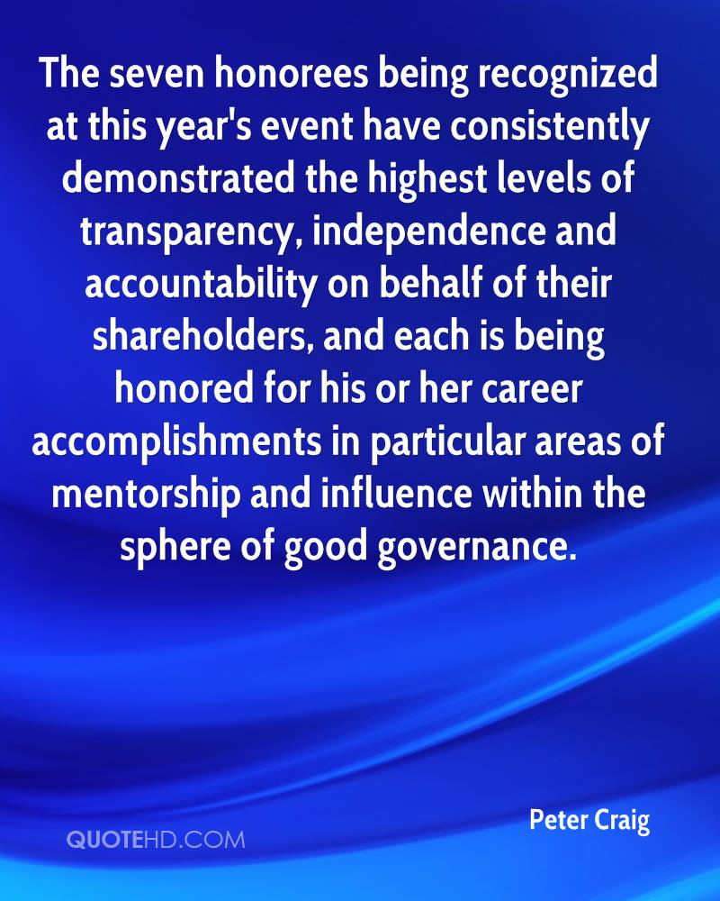 The seven honorees being recognized at this year's event have consistently demonstrated the highest levels of transparency, independence and accountability on behalf of their shareholders, and each is being honored for his or her career accomplishments in particular areas of mentorship and influence within the sphere of good governance.