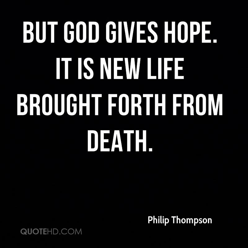 But God gives hope. It is new life brought forth from death.