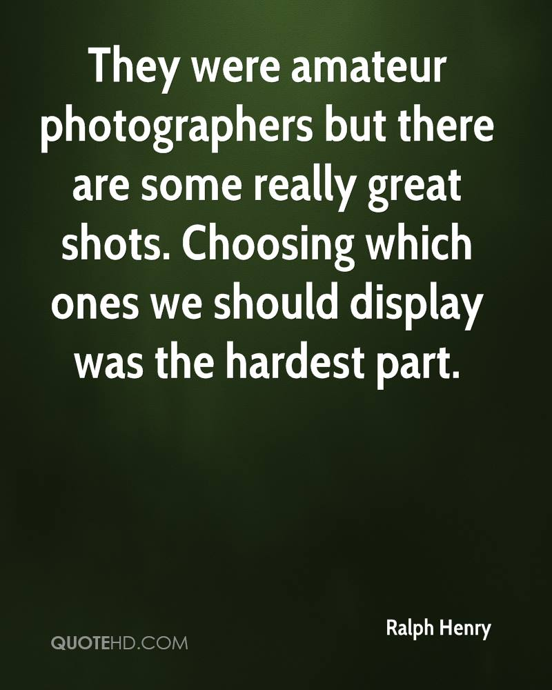 They were amateur photographers but there are some really great shots. Choosing which ones we should display was the hardest part.