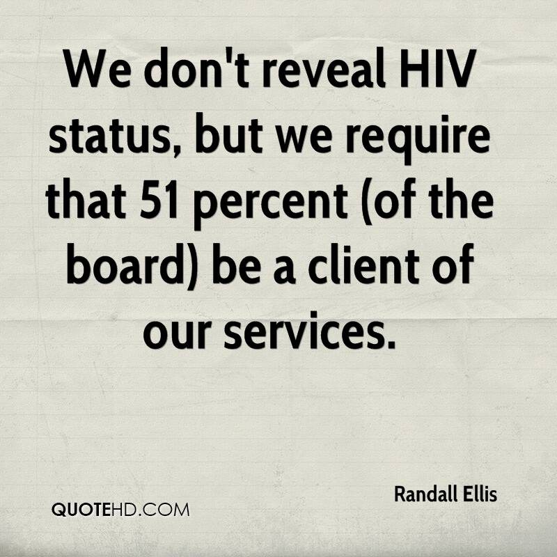We don't reveal HIV status, but we require that 51 percent (of the board) be a client of our services.
