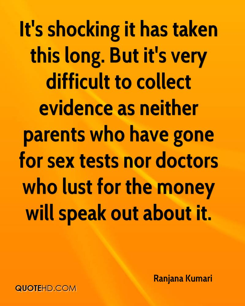It's shocking it has taken this long. But it's very difficult to collect evidence as neither parents who have gone for sex tests nor doctors who lust for the money will speak out about it.