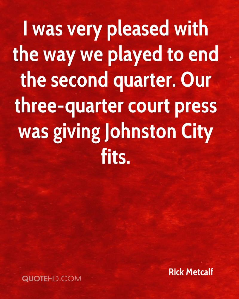 I was very pleased with the way we played to end the second quarter. Our three-quarter court press was giving Johnston City fits.