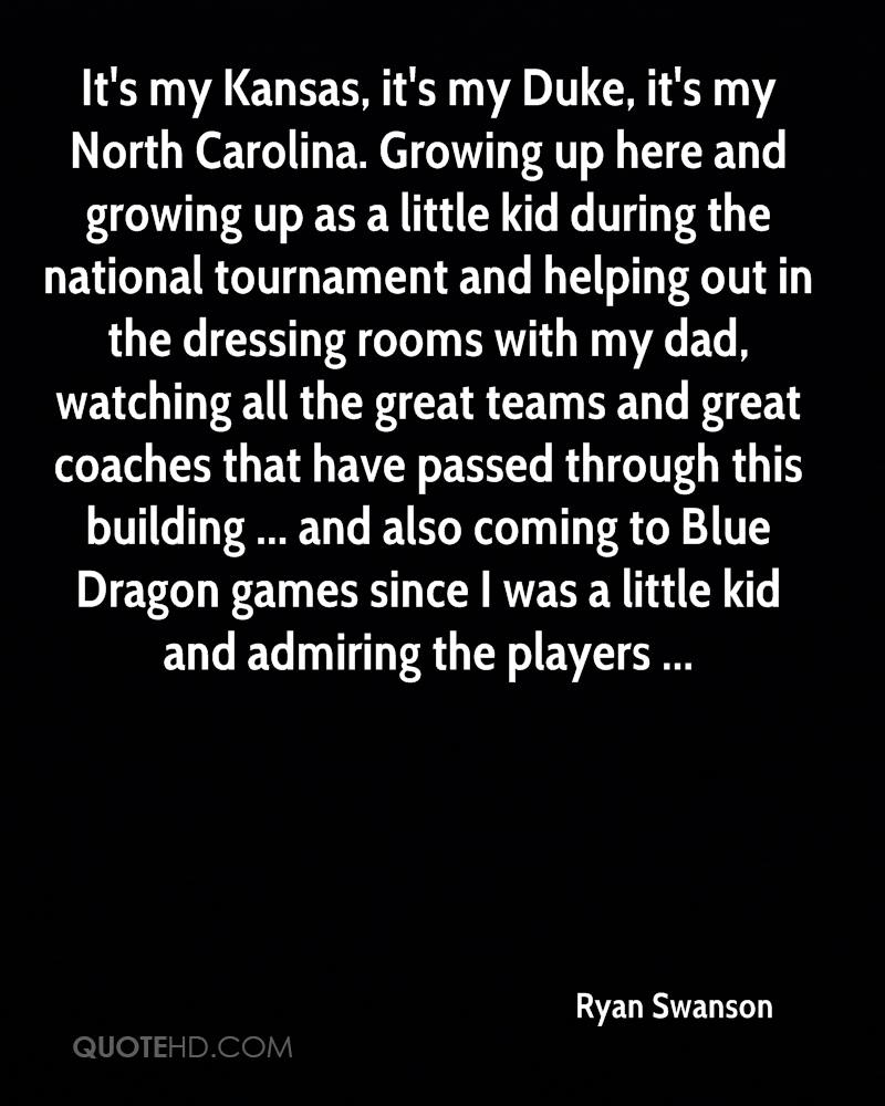 It's my Kansas, it's my Duke, it's my North Carolina. Growing up here and growing up as a little kid during the national tournament and helping out in the dressing rooms with my dad, watching all the great teams and great coaches that have passed through this building ... and also coming to Blue Dragon games since I was a little kid and admiring the players ...