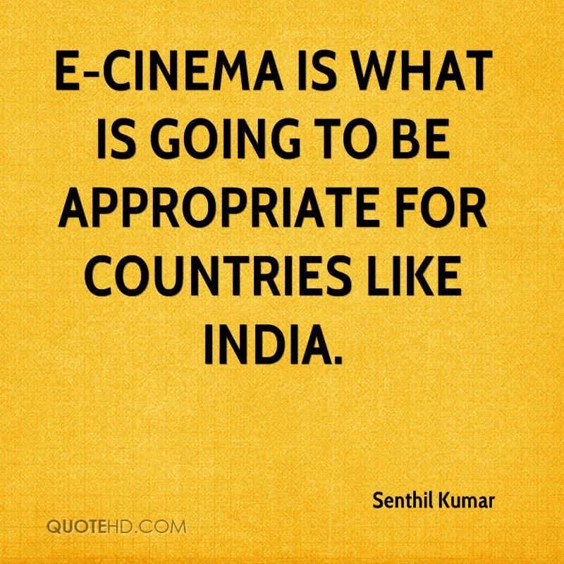 E-Cinema is what is going to be appropriate for countries like India.