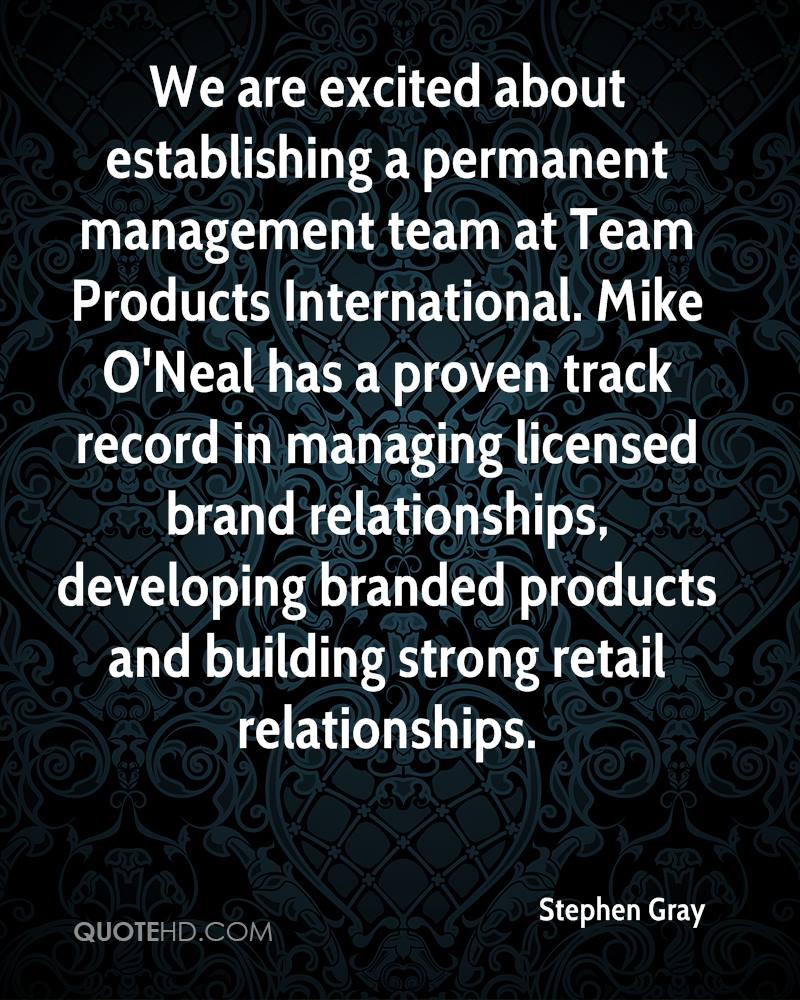 We are excited about establishing a permanent management team at Team Products International. Mike O'Neal has a proven track record in managing licensed brand relationships, developing branded products and building strong retail relationships.