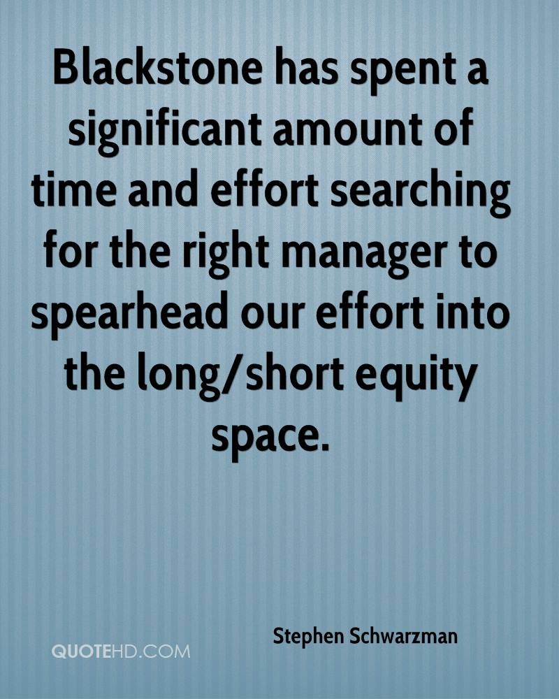 Blackstone has spent a significant amount of time and effort searching for the right manager to spearhead our effort into the long/short equity space.
