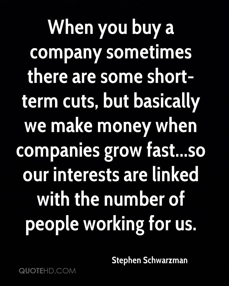 When you buy a company sometimes there are some short-term cuts, but basically we make money when companies grow fast...so our interests are linked with the number of people working for us.