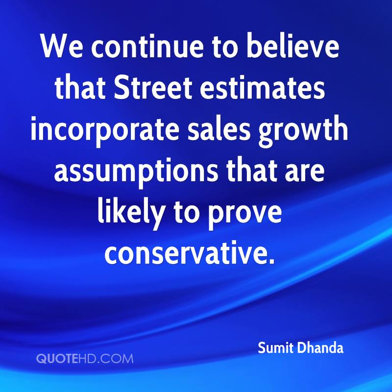 We continue to believe that Street estimates incorporate sales growth assumptions that are likely to prove conservative.