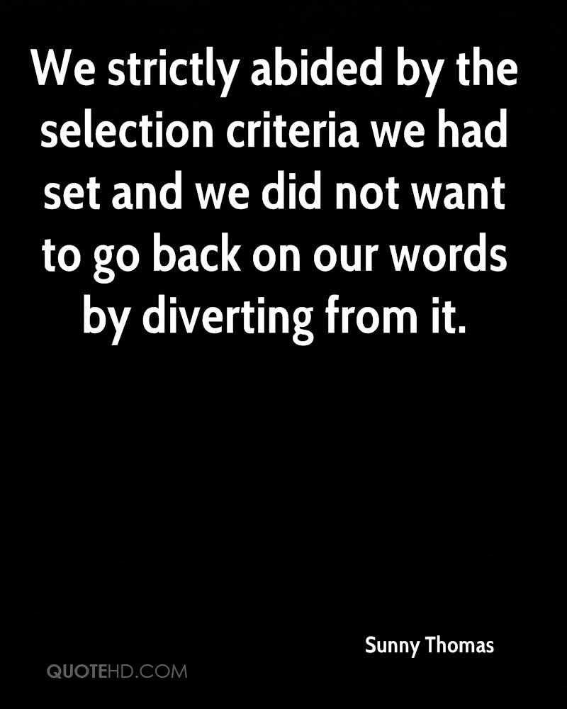 We strictly abided by the selection criteria we had set and we did not want to go back on our words by diverting from it.