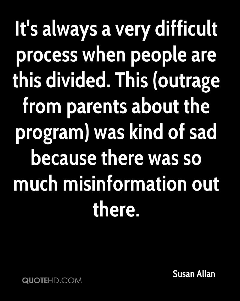 It's always a very difficult process when people are this divided. This (outrage from parents about the program) was kind of sad because there was so much misinformation out there.