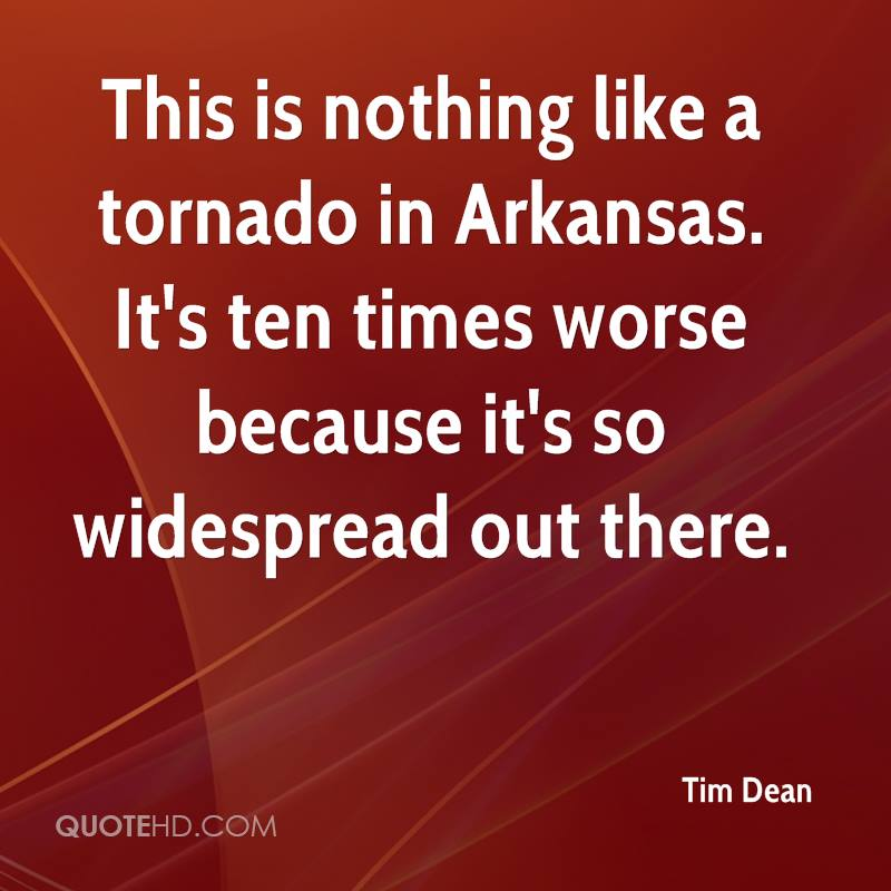 This is nothing like a tornado in Arkansas. It's ten times worse because it's so widespread out there.