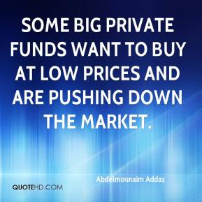 Some big private funds want to buy at low prices and are pushing down the market.