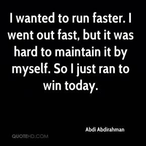 I wanted to run faster. I went out fast, but it was hard to maintain it by myself. So I just ran to win today.