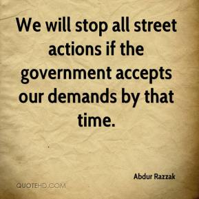 Abdur Razzak - We will stop all street actions if the government accepts our demands by that time.