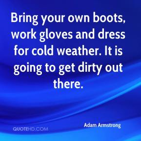 Bring your own boots, work gloves and dress for cold weather. It is going to get dirty out there.
