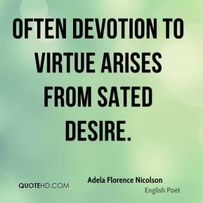 Adela Florence Nicolson - Often devotion to virtue arises from sated desire.