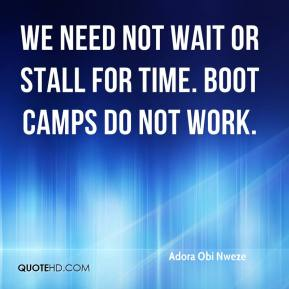 Adora Obi Nweze - We need not wait or stall for time. Boot camps do not work.