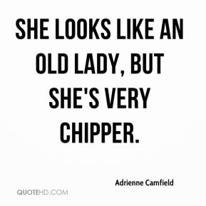Adrienne Camfield - She looks like an old lady, but she's very chipper.