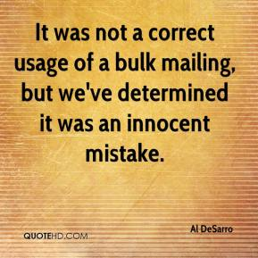 Al DeSarro - It was not a correct usage of a bulk mailing, but we've determined it was an innocent mistake.