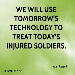 Alan Russell - We will use tomorrow's technology to treat today's injured soldiers.
