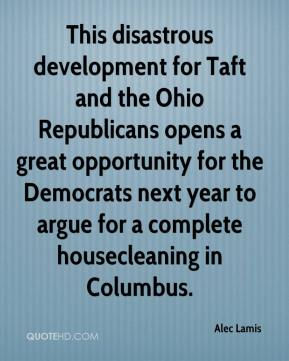 Alec Lamis - This disastrous development for Taft and the Ohio Republicans opens a great opportunity for the Democrats next year to argue for a complete housecleaning in Columbus.