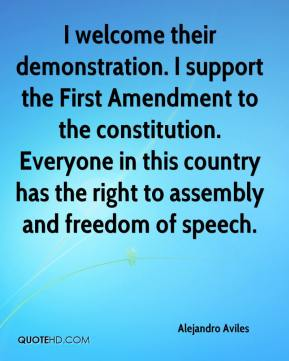 Alejandro Aviles - I welcome their demonstration. I support the First Amendment to the constitution. Everyone in this country has the right to assembly and freedom of speech.