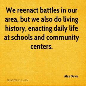 Alex Davis - We reenact battles in our area, but we also do living history, enacting daily life at schools and community centers.