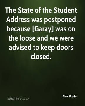Alex Prado - The State of the Student Address was postponed because [Garay] was on the loose and we were advised to keep doors closed.