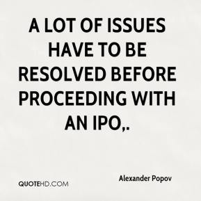 Alexander Popov - A lot of issues have to be resolved before proceeding with an IPO.