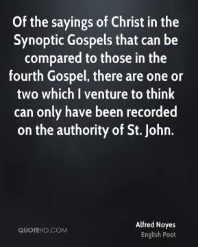 Of the sayings of Christ in the Synoptic Gospels that can be compared to those in the fourth Gospel, there are one or two which I venture to think can only have been recorded on the authority of St. John.