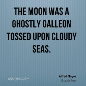 The moon was a ghostly galleon tossed upon cloudy seas.