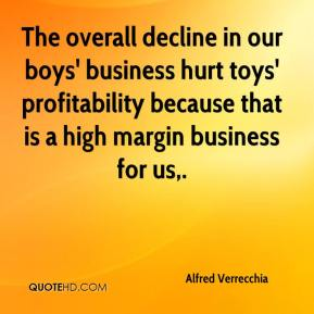 Alfred Verrecchia - The overall decline in our boys' business hurt toys' profitability because that is a high margin business for us.