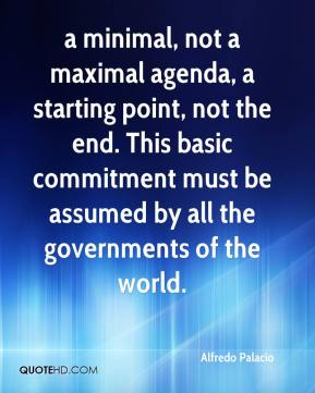 Alfredo Palacio - a minimal, not a maximal agenda, a starting point, not the end. This basic commitment must be assumed by all the governments of the world.