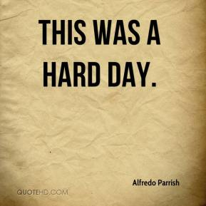 This was a hard day.